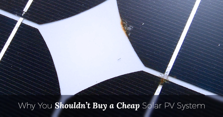 Cheap Solar Panels >> Why You Shouldn T Buy A Cheap Solar Pv System Infinite Energy